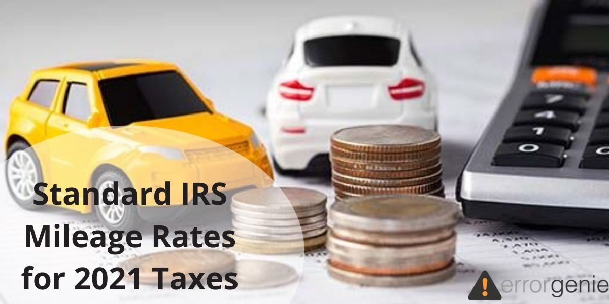 New Standard IRS Mileage Rates for 2021 Taxes Explained
