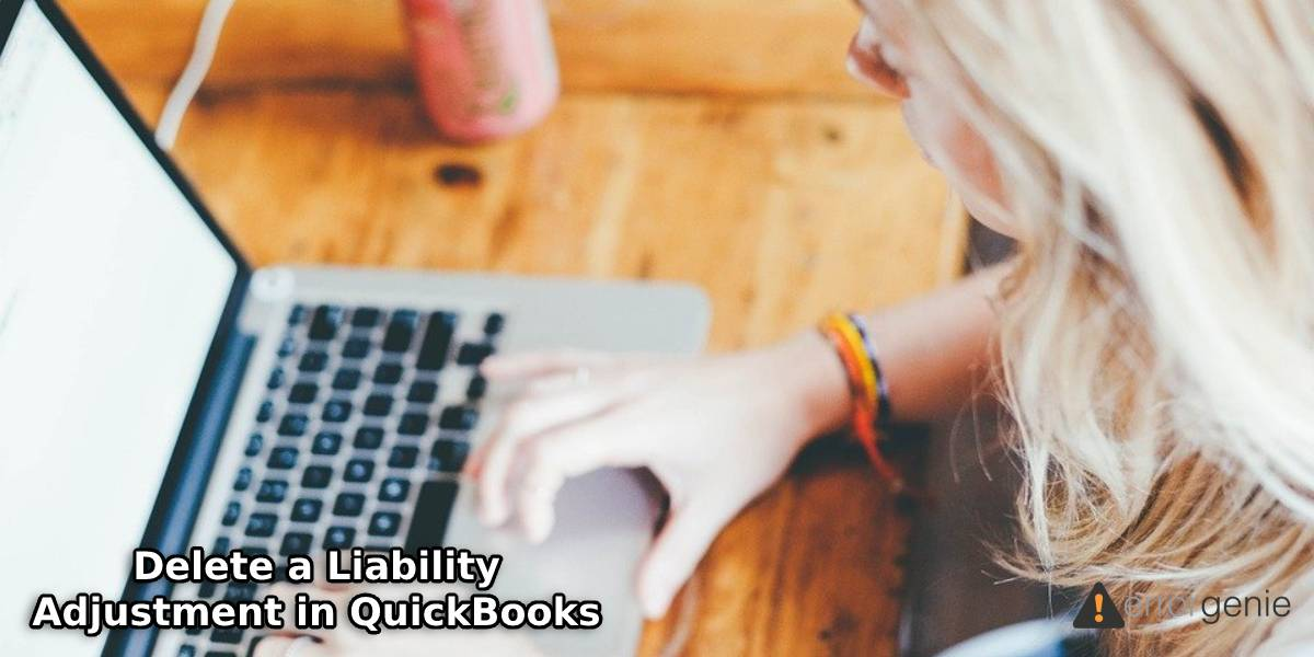 What is Liability Adjustment in QuickBooks and How Do I Delete it?