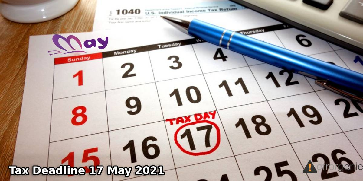 IRS Tax Day Extended This Year - Treasury Extends Deadline 17 May 2021