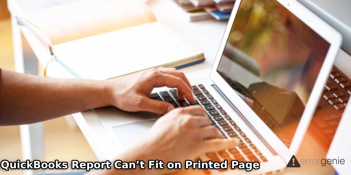 Why QuickBooks Report Can't Fit on Printed Page? Here is the Fix!