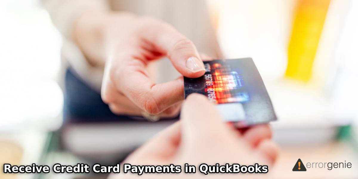 How to Receive Credit Card Payments in QuickBooks Desktop and Online?