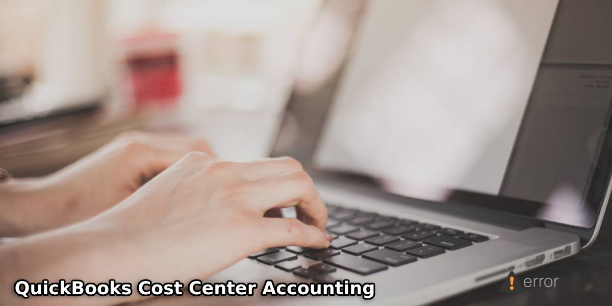 How to Set Up and Use Cost Center Accounting Feature in QuickBooks?