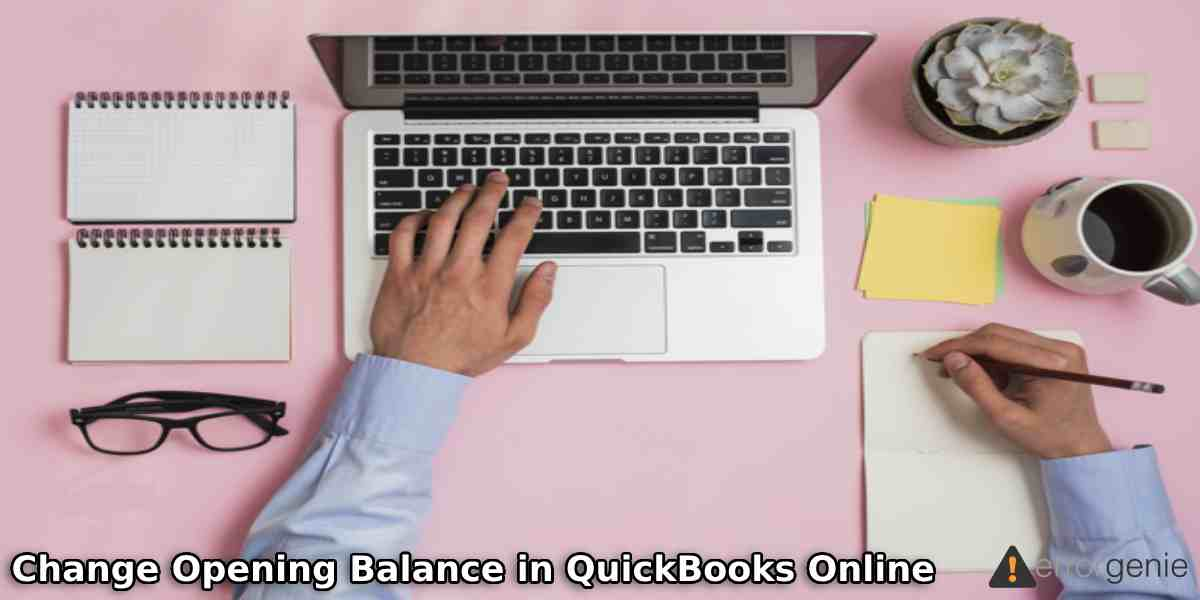 How to Change Opening Balance in QuickBooks Online and Desktop?