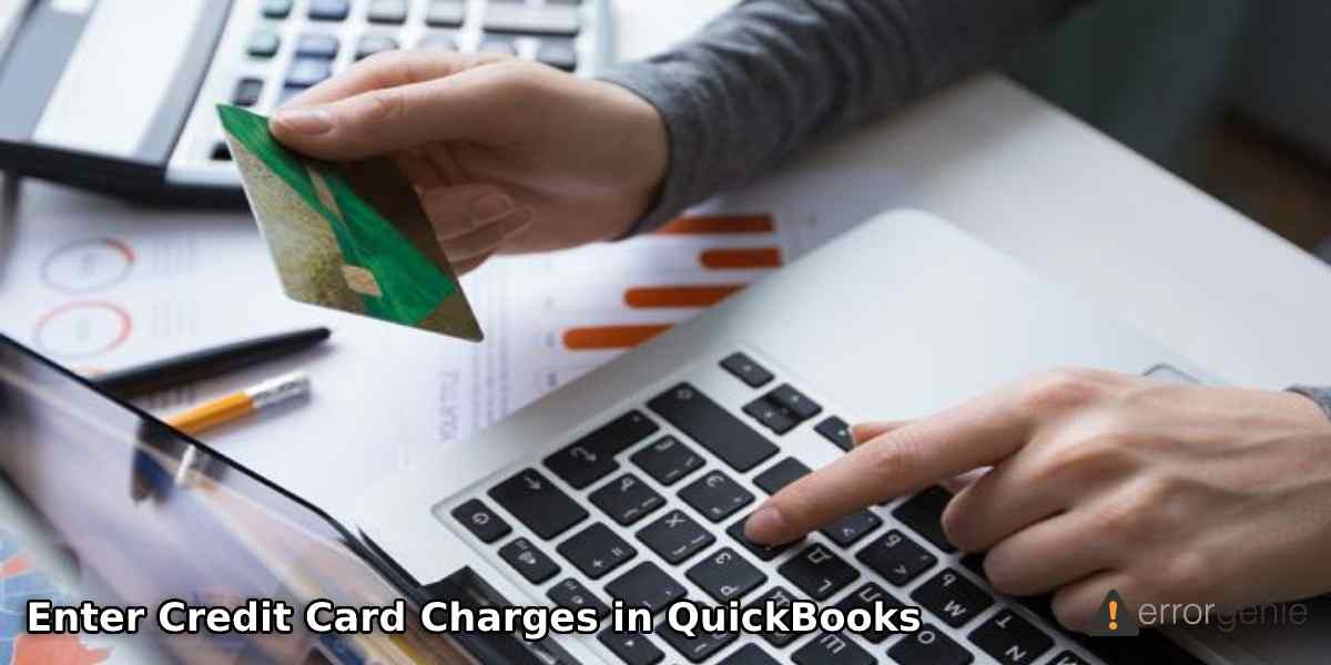 How to Enter Credit Card Charges in QuickBooks Online & Desktop?