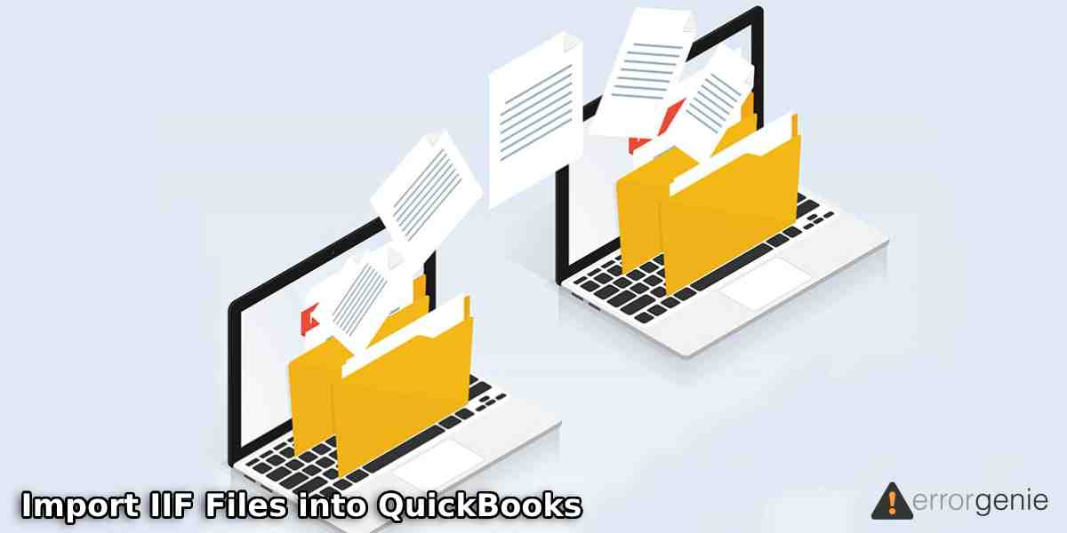 How to Import IIF Files into QuickBooks Desktop, Online, 2019, Enterprise?