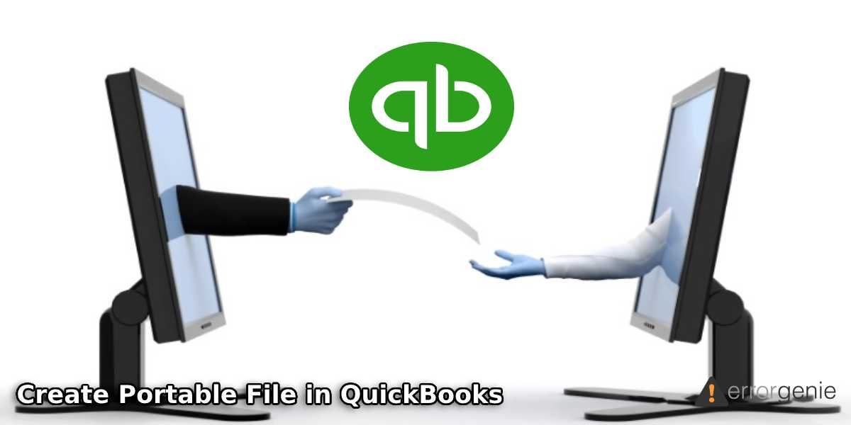 How to Create, Open and Send Portable File in QuickBooks?