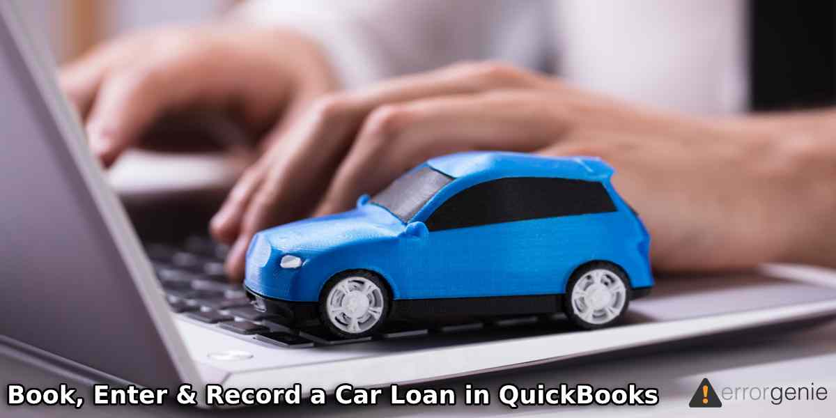 How to Book, Enter and Record a Car Loan in QuickBooks?