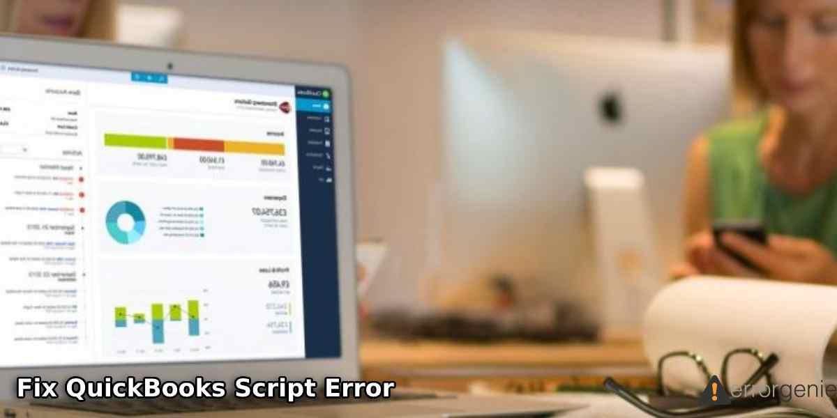 How to Fix QuickBooks Script Error When Accessing QuickBooks 2013, 2014, 2016, & 2019?
