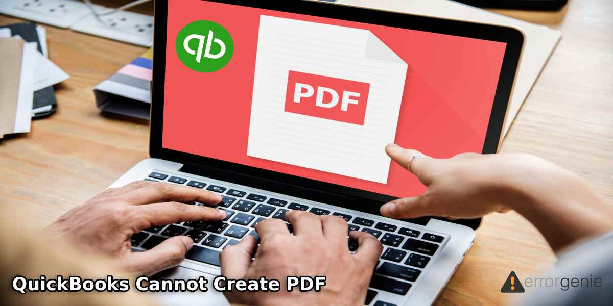 Why QuickBooks Cannot Create PDF on Windows 10 and How to Fix it?