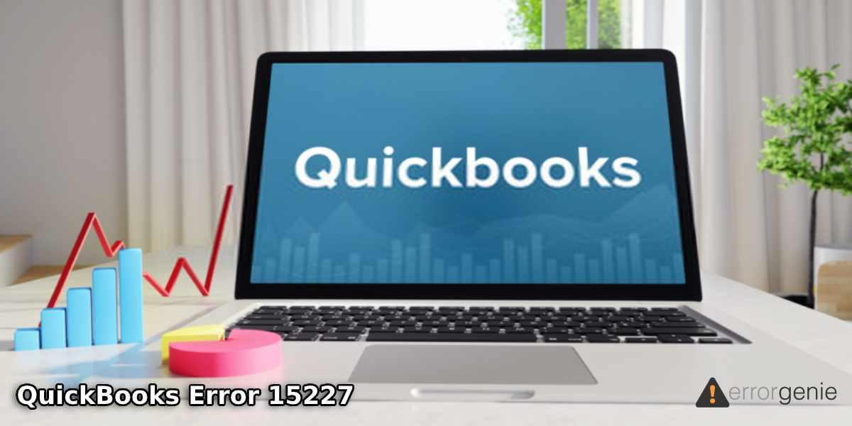 Solve QuickBooks Error 15227 with These Effective Methods