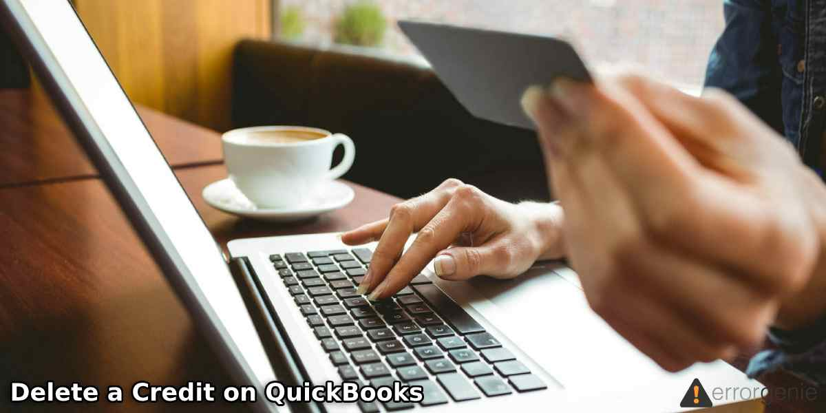 How to Delete a Credit on QuickBooks Desktop and Online?