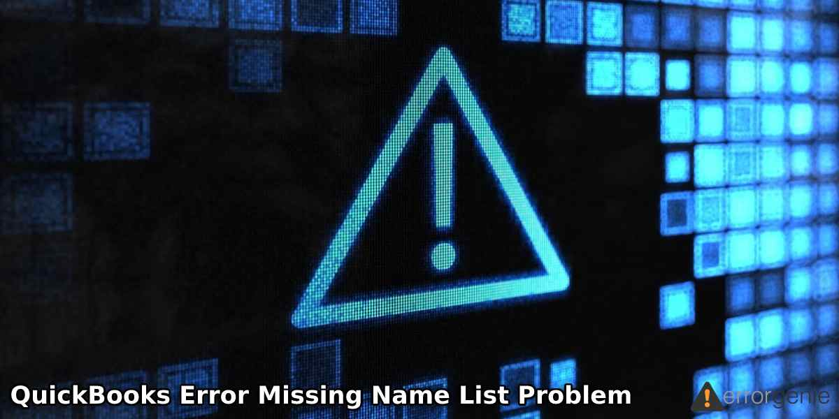 How to Resolve QuickBooks Error Missing Name List Problem?