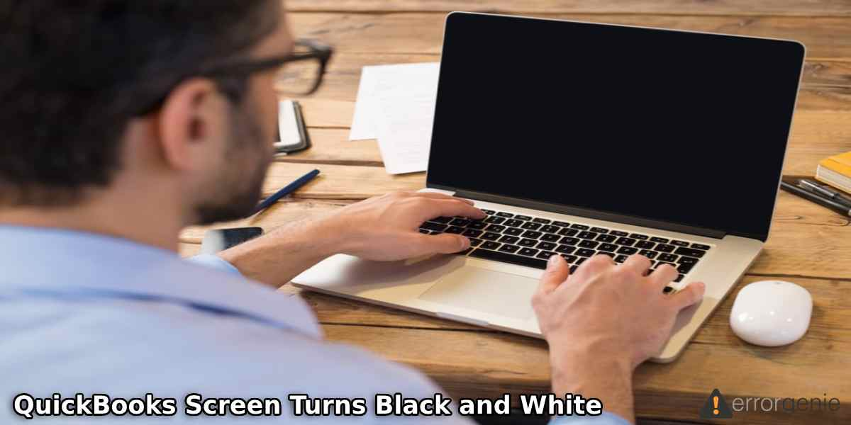 Is Your QuickBooks Screen Turns Black and White? Resolve It Now!