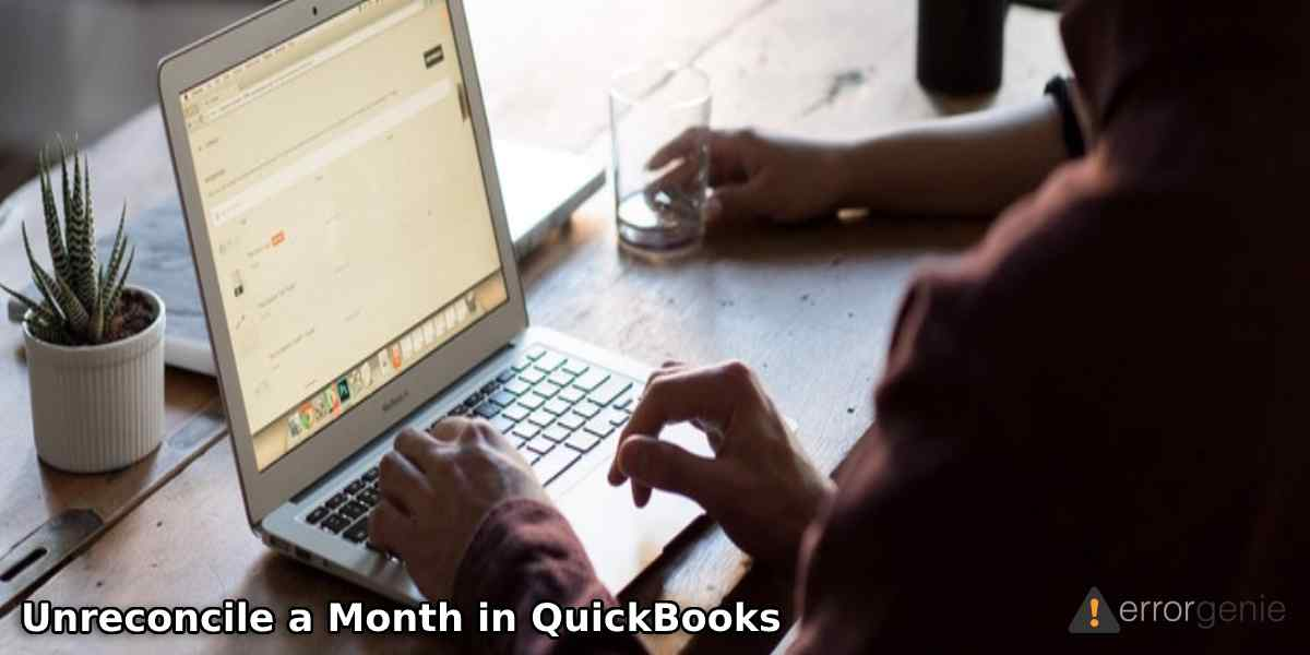 How Do I Unreconcile a Month in QuickBooks Online & Desktop?
