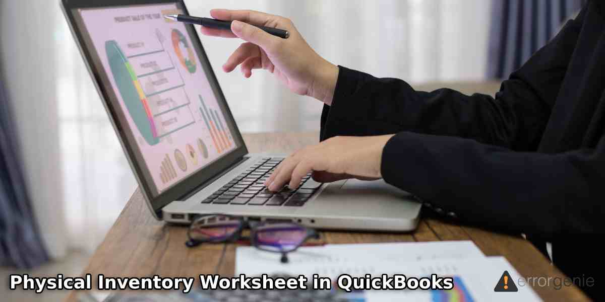 How to Use Physical Inventory Worksheet in QuickBooks Desktop & POS?