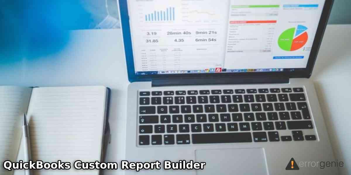 QuickBooks Custom Report Builder: How to Create Custom Reports in QuickBooks?