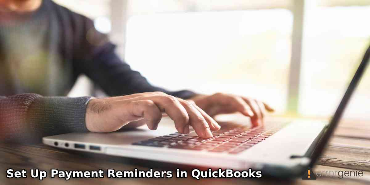 How to Set Up Payment Reminders in QuickBooks Online and Desktop?