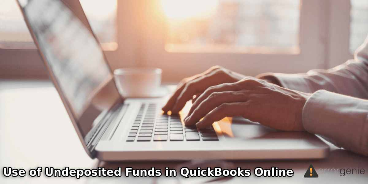 How to Use Undeposited Funds in QuickBooks Online?