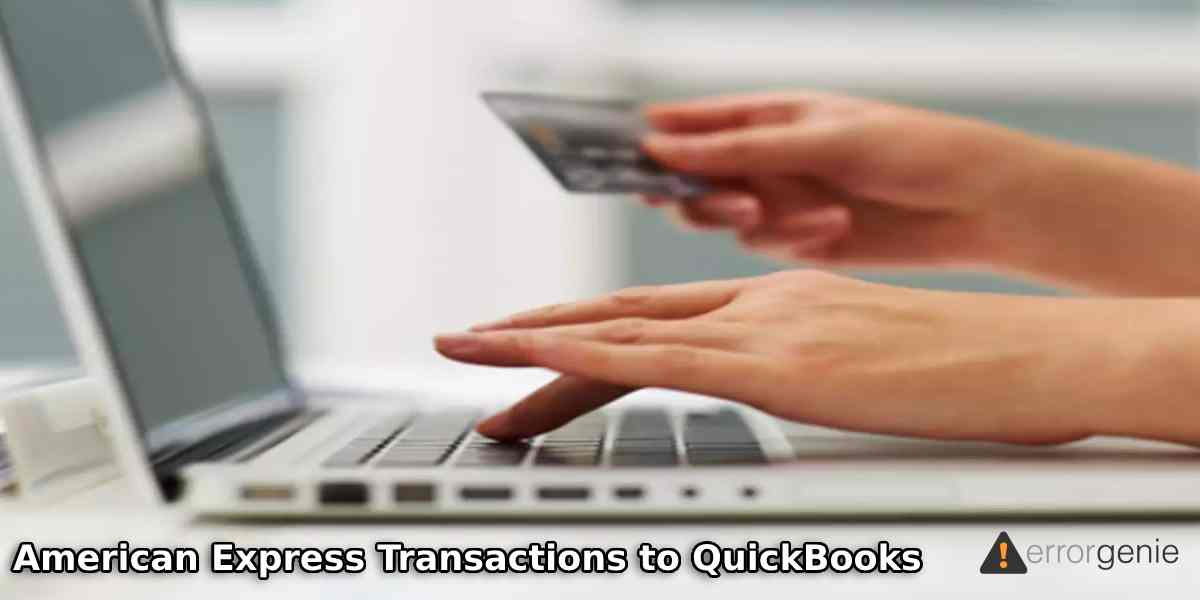 How Do I Download American Express Transactions to QuickBooks Desktop?
