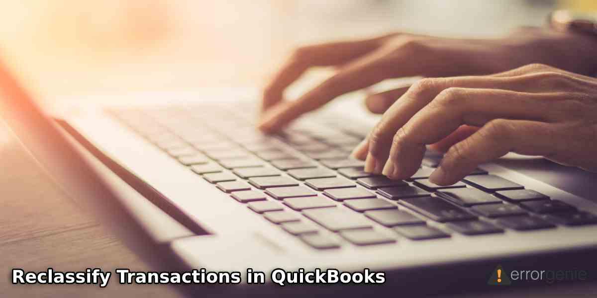 How to Reclassify Transactions in QuickBooks Desktop & Online?