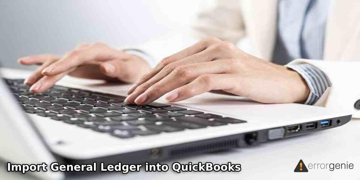 How to Import General Ledger into QuickBooks Desktop & Online?