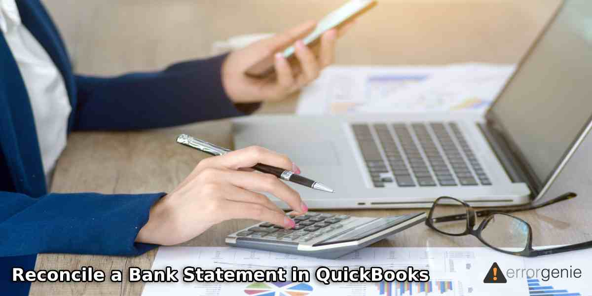 How to Reconcile a Bank Statement in QuickBooks Desktop and Online?